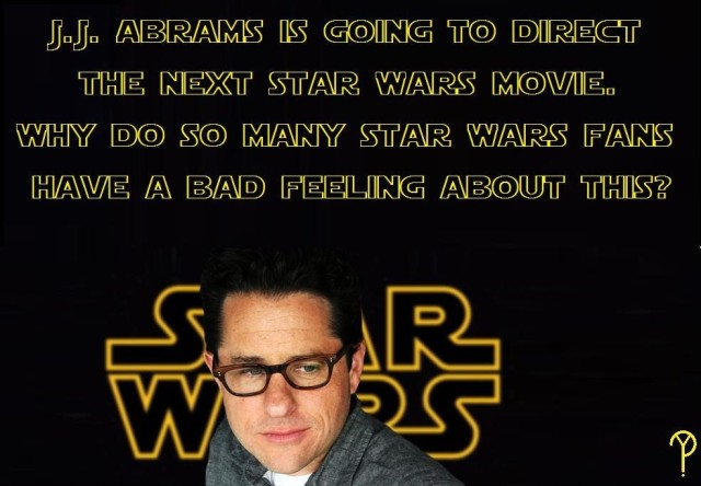 Why is there a bad feeling about JJ Abrams directing Star Wars?